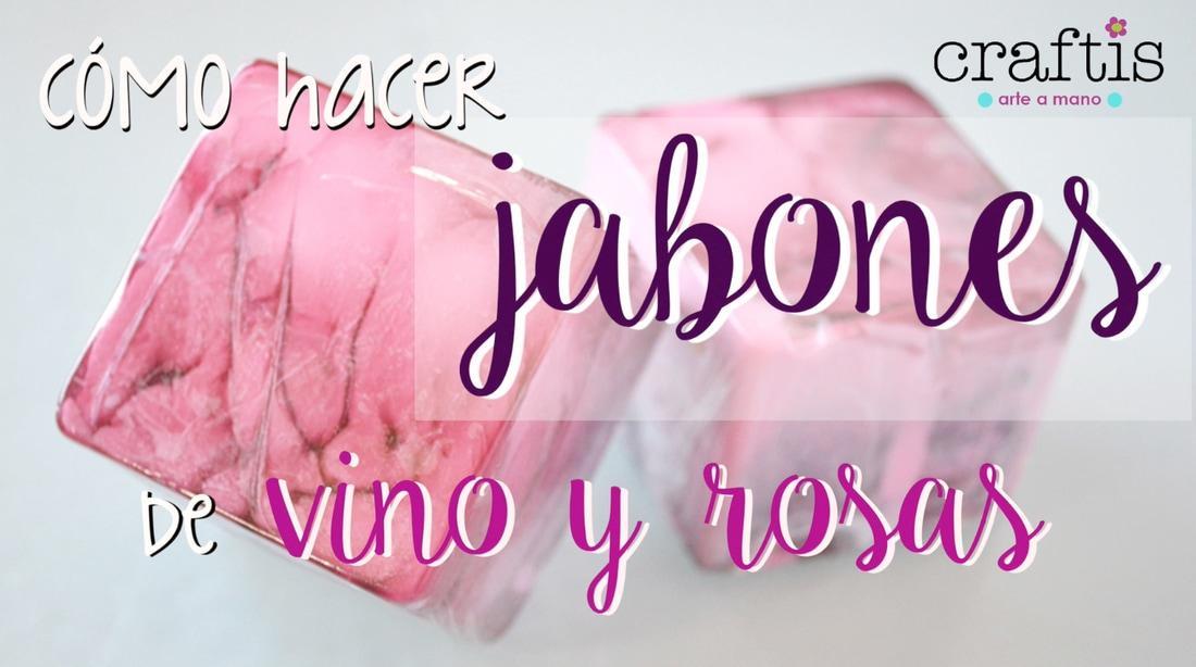 ¡Hacemos jabones de vino y rosas!