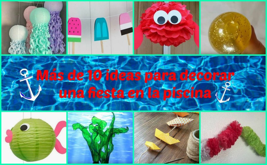 Ms de 10 ideas para decorar una fiesta en la piscina Manualidades