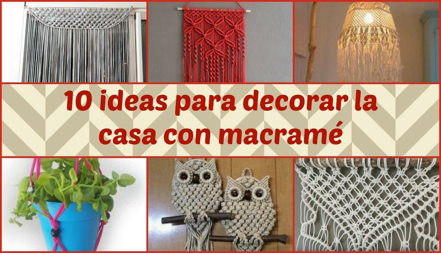 10 ideas para decorar la casa con macram manualidades for Manualidades decorativas para la casa
