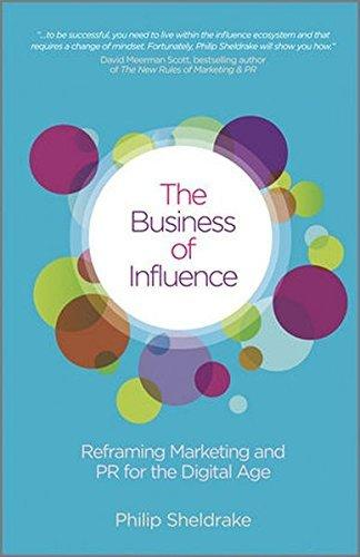 The Business of Influence: Reframing Marketing and PR for the Digital Age by Philip Sheldrake (2011-05-23)