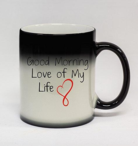 Good Morning Love of My Life #169 - Funny Humor Ceramic 11oz Color Changing Coffee Mug Cup