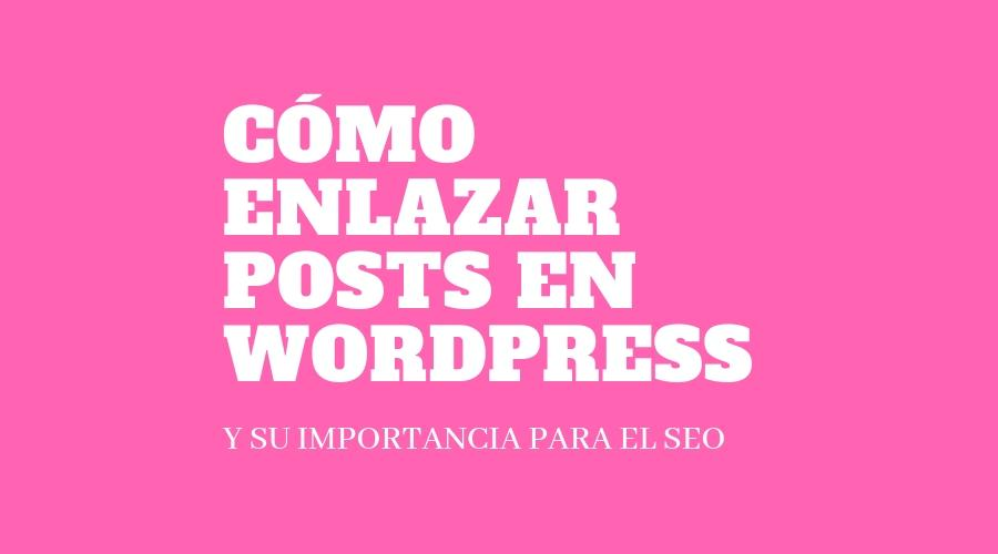 cómo enlazar posts en wordpress