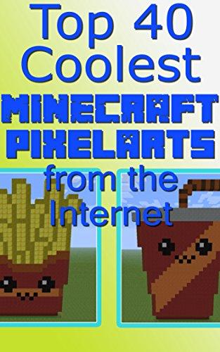 The Top 40 Coolest Minecraft Pixelarts from the Internet: An easy bundle with 40 pictures with pixelart! (English Edition)