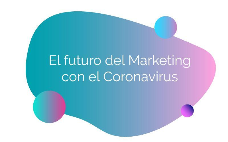 El futuro del Marketing con el Coronavirus