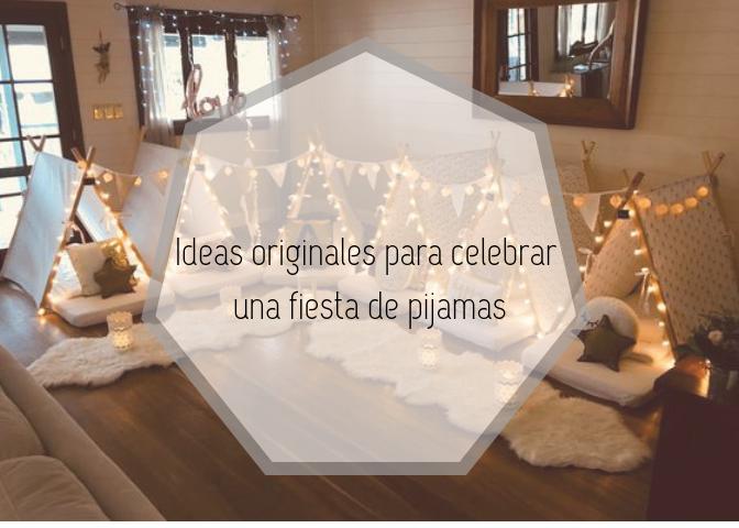 bbd1c4fd2 Ideas originales para celebrar una fiesta de pijamas. Las pijamadas jamás  pasarán de moda