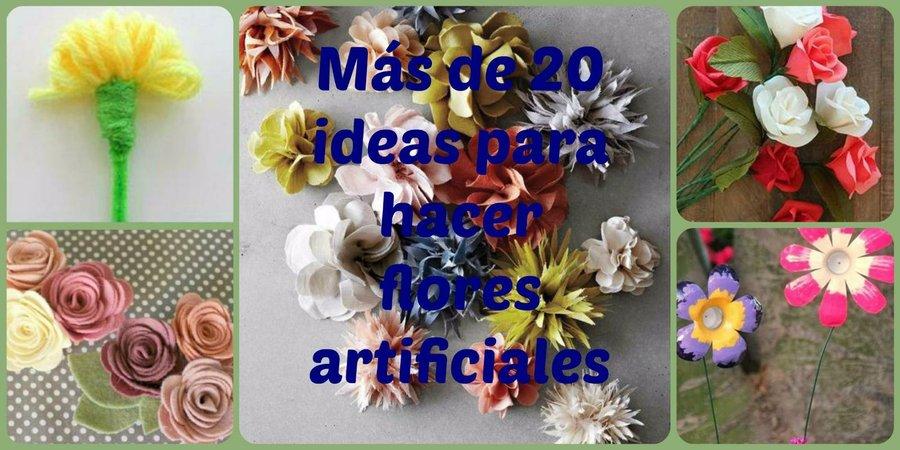 Más De 20 Ideas Para Hacer Flores Artificiales Manualidades