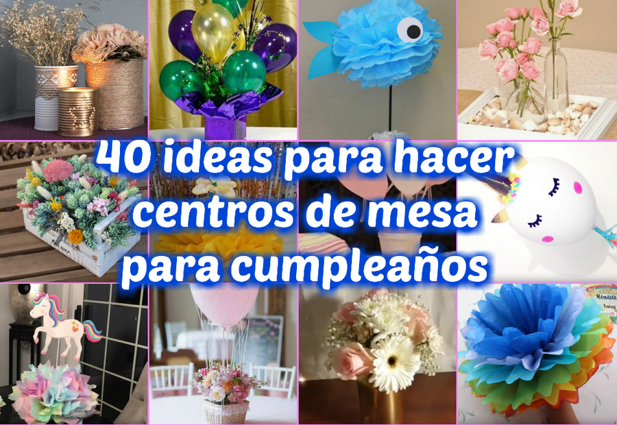de1fb7a142a 40 ideas para hacer centros de mesa para cumpleaños