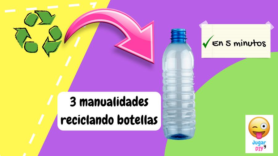 3 manualidades en 5 minutos para reciclar botellas de