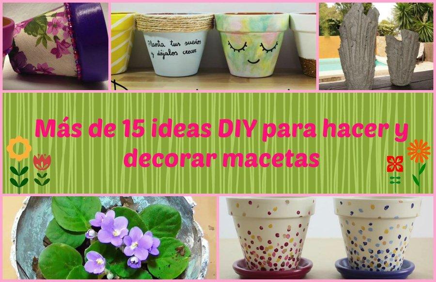 más de 15 ideas diy para hacer y decorar macetas | manualidades